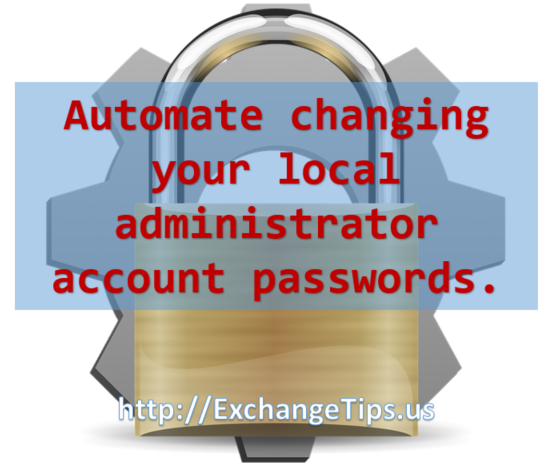 Automate changing your local administrator passwords using LAPS.