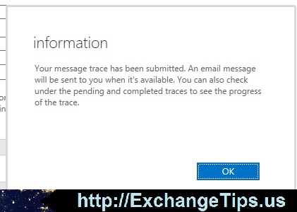 information Your message trace has been submitted. An email message will be sent to you when it's available. You can also check under the pending and completed traces to see the progress of the trace.