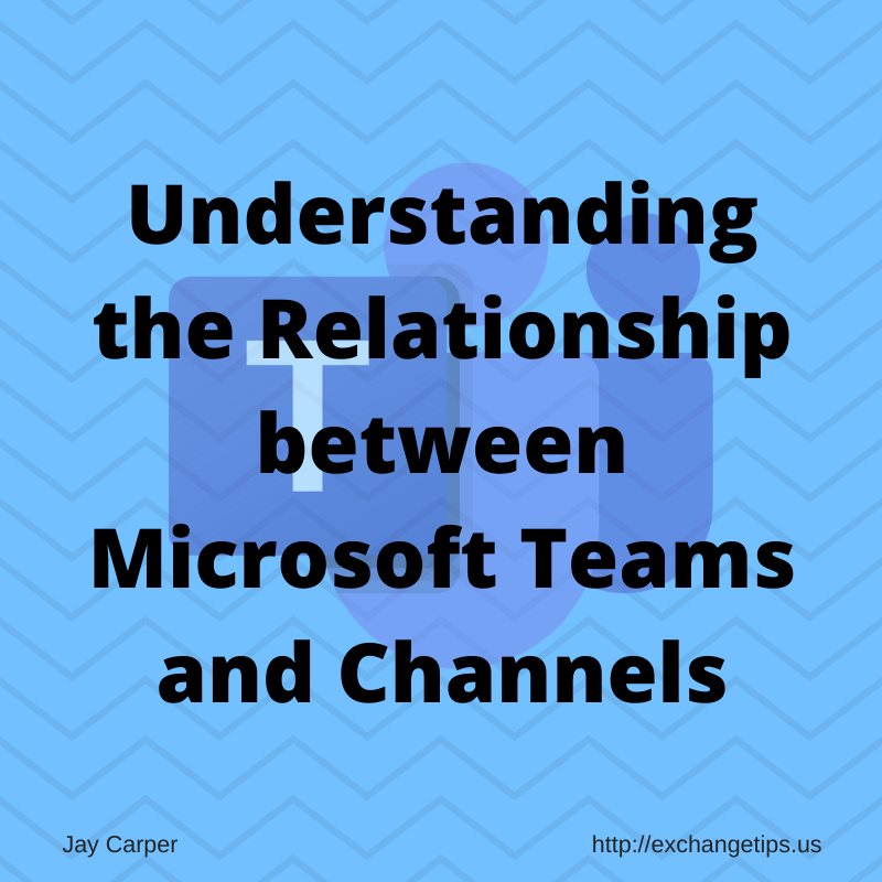 Understanding the Relationship between Microsoft Teams and Channels